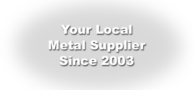 Your local metal supplier since 2003.